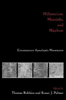 Millennium, Messiahs, and Mayhem Contemporary Apocalyptic Movements