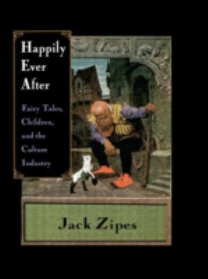 Happily Ever After Fairy Tales, Children, and the Culture Industry