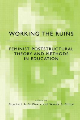 Working the Ruins Feminist Poststructural Theory and Methods in Education