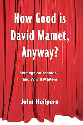 How Good Is David Mamet, Anyway? Writings on Theatre - And Why It Matters