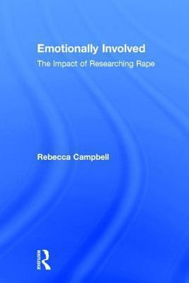 Emotionally Involved The Impact of Researching Rape