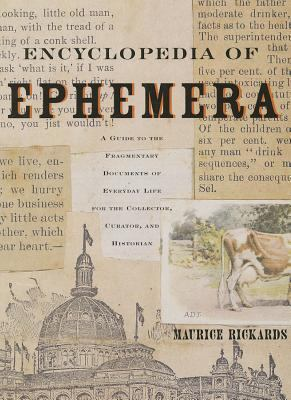Encyclopedia of Ephemera A Guide to the Fragmentary Documents of Everyday Life for the Collector, Curator and Historian