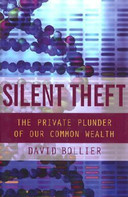 Silent Theft The Private Plunder of Our Common Wealth