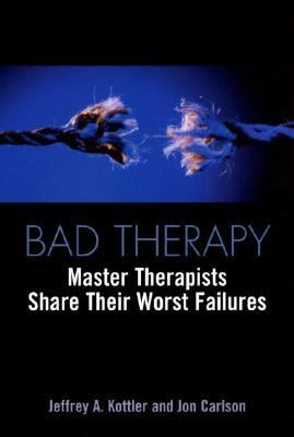 Bad Therapy Master Therapists Share Their Worst Failures