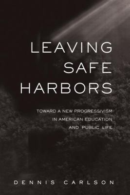 Leaving Safe Harbors Toward a New Progressivism in American Education and Public Life