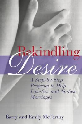 Rekindling Desire A Step-By-Step Program to Help Low-Sex and No-Sex Marriages