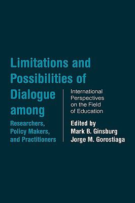 Limitations and Possibilities of Dialogue Among Researchers, Policy Makers,and Practitioners International Perspectives on the Field of Education