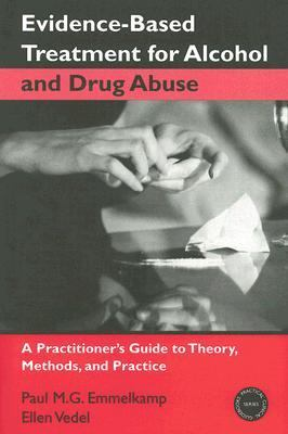 Evidence-based Treatment for Alcohol and Drug Abuse A Practitioners Guide to Theory, Methods, And Practice