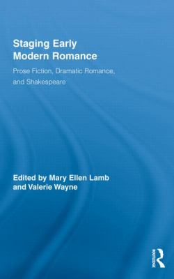 Staging Early Modern Romance: Prose Fiction, Dramatic Romance, and Shakespeare, Vol. 1