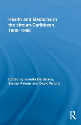 Health and Medicine in the circum-Caribbean, 1800-1968, Vol. 1