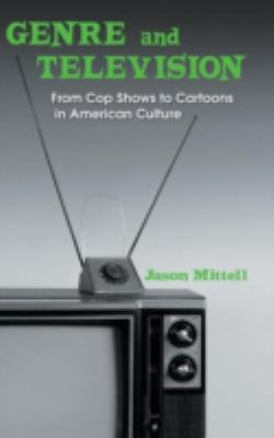 Genre and Television From Cop Shows to Cartoons in American Culture