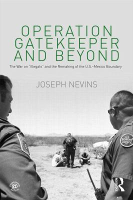 "Operation Gatekeeper and Beyond: The War On ""Illegals"" and the Remaking of the U.S.  Mexico Boundary"