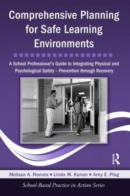 Comprehensive Planning for Safe Learning Environments: A School Professional's Guide to Integrating Physical and Psychological Safety - Prevention through Recovery (School-Based Practice in Action)