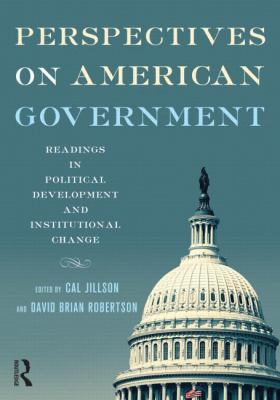 Perspectives on American Government: Readings in Political Development and Institutional Change