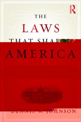 The Laws that Shaped America: Fifteen Acts of Congress and their Lasting Impact