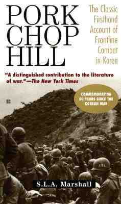 Pork Chop Hill The American Fighting Man in Action, Korea, Spring, 1953