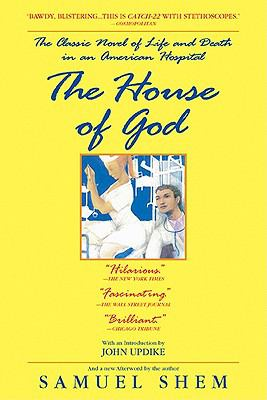 House of God : The Classic Novel of Life and Death in an American Hospital