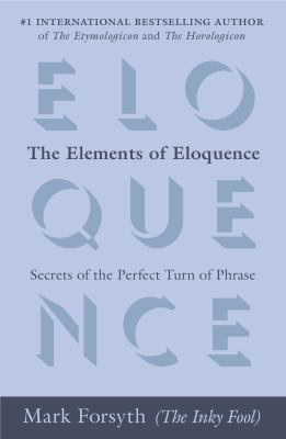 Elements of Eloquence : Secrets of the Perfect Turn of Phrase