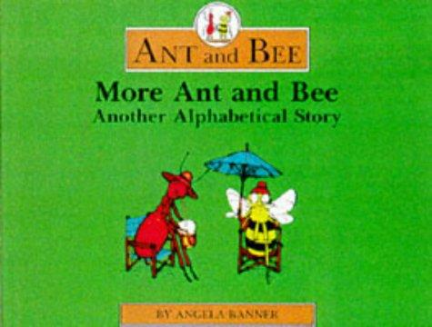 More Ant and Bee: Another Alphabetical Story
