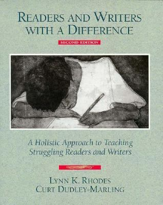 Readers and Writers With a Difference A Holistic Approach to Teaching Struggling Readers and Writers