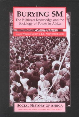 Burying SM: The Politics of Knowledge and the Sociology of Power in Africa (Social History of Africa)