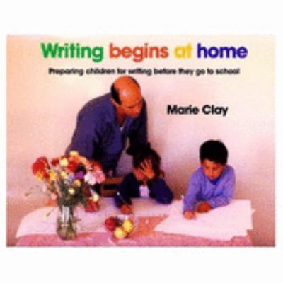 Writing Begins at Home Preparing Children for Writing Before They Go to School