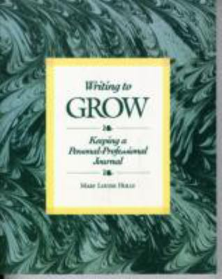 Writing to Grow Keeping a Personal-Professional Journal
