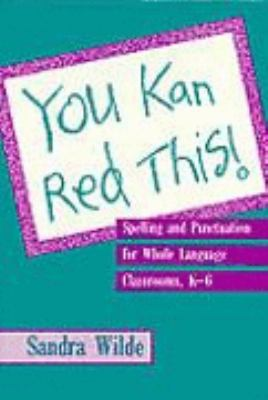 You Kan Red This! Spelling and Punctuation for Whole Language Classrooms, K-6