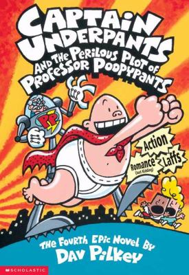 Captain Underpants and the Perilous Plot of Professor Poopypants The Fourth Epic Novel