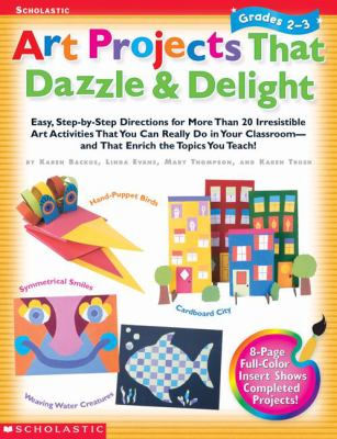 Art Projects That Dazzle & Delight Grades 2-3