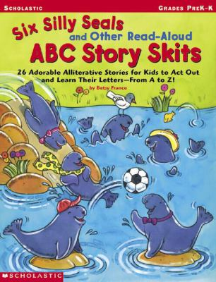 Six Silly Seals and Other Read-Aloud ABC Story Skits