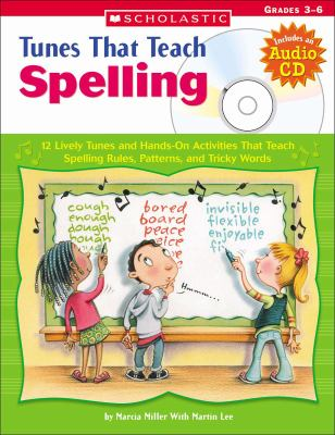 Tunes That Teach Spelling 12 Lively Tunes And Hands-on Activities That Teach Spelling Rules, Patterns, And Tricky Words; Grades 3-6
