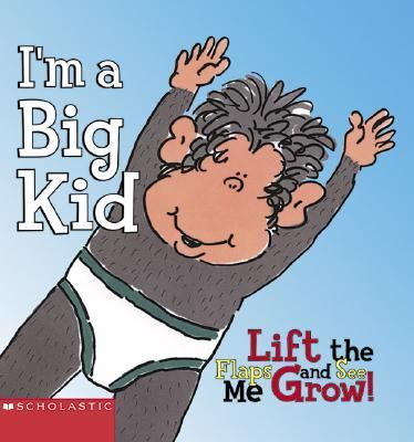 I'm a Big Kid Lift the Flaps and See Me Grow