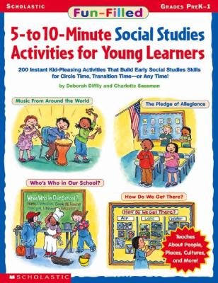Fun-Filled 5-To 10-Minute Social Studies Activities for Young Learners 200 Instant Kid-Pleasing Activities That Build Early Social Studies Skills for Circle Time, Transition Time - Or Any Time!