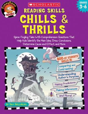 Reading Skills, Chills & Thrills Spine-Tingling Tales with Comprehension Questions That Help Kids Identify the Main IDea, Draw Conclusions, Determine Cause and Effect, and More