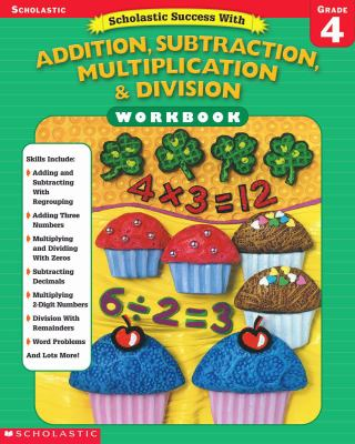 Scholastic Success With Addition, Subtraction, Multiplication & Division Grade 4
