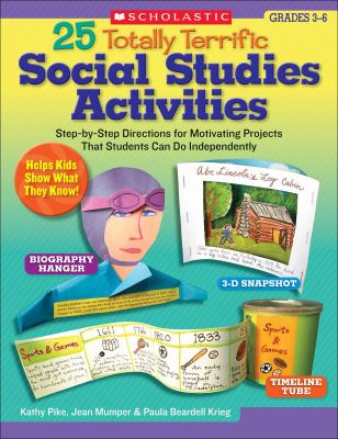 25 Totally Terrific Social Studies Activities: Step-by-Step Directions for Motivating Projects That Students Can Do Independently