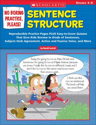No Boring Practice, Please! Sentence Structure Reproducible Practice Pages PLUS Easy-to-Score Quizzes That Give Kids Review in Kinds of Sentences, SubjectVerb Agreement, Active and Passive Voice,