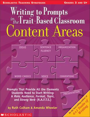 Writing to Prompts in the Trait-Based Classroom :Content Areas Prompts That Provide All the Elements Students Need to Start Writing A Role, Audience, Format, Topic, and Strong Verb (R.A.F.T.S.