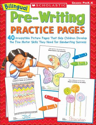 Bilingual Pre-Writing Practice Pages 40 Irresistible Picture Pages That Help Children Develop the Fine Motor Skills They Need for Handwriting Success