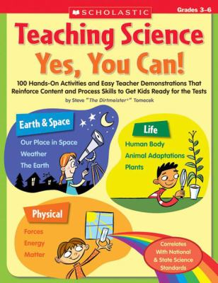 Teaching Science:Yes, You Can! 100 Hands-on Activities and Easy Teacher Demonstrations That Reinforce Content and Process Skills to Get Kids Ready for the Tests, Grades 3-6