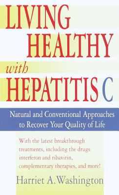 Living Healthy With Hepatitis C Natural and Conventional Approaches to Recover Your Quality of Life