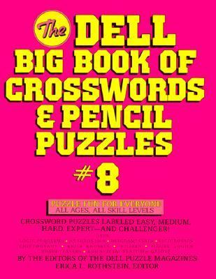The Dell Big Book of Crosswords and Pencil Puzzles, Number 8 (Dell Big Book of Pencil & Crossword Puzzles)