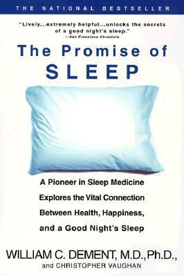 Promise of Sleep A Pioneer in Sleep Medicine Explores the Vital Connection Between Health, Happiness, and a Good Night's Sleep