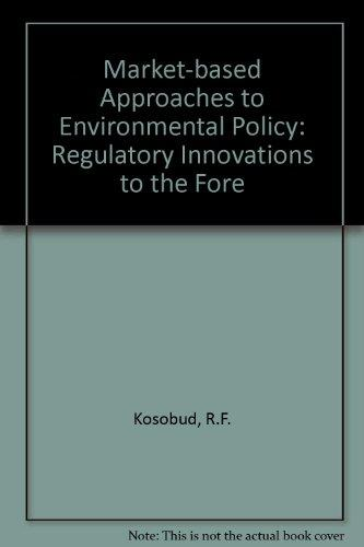 Market-Based Approaches to Environmental Policy: Regulatory Innovations to the Fore (General Science)