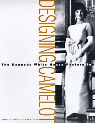 Designing Camelot The Kennedy White House Restoration