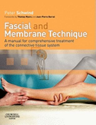 Fascial And Membrane Technique A Manual for Comprehensive Treatment of the Connective Tissue System