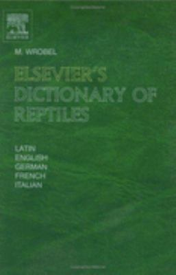 Elsevier's Dictionary Of Reptiles In Latin, English, German, French And Italian