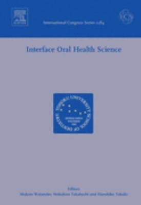 Interface Oral Health Science Proceedings of the International Symposium for Interface Oral Health Science, Held in Sendai, Japan