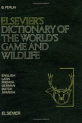 Elsevier's Dictionary of the World's Game and Wildlife in English, Latin, French, German, Dutch and Spanish With Equivalents in Afrikaans and Kiswahi